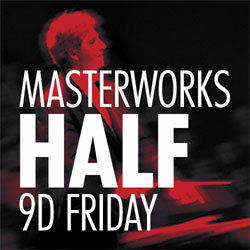 Masterworks 9 D Series - Friday