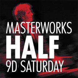 Masterworks 9 D Series - Saturday